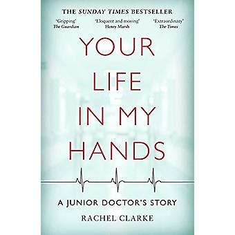 Your Life In My Hands - A Junior Doctor's Story by Rachel Clarke - 978
