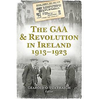 The GAA  Revolution in Ireland 19131923 by Gearoid O Tuathaigh