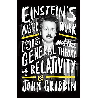 Einstein's Masterwork - 1915 and the General Theory of Relativity by J