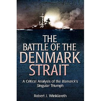 The Battle of the Denmark Strait - A Critical Analysis of the Bismarck
