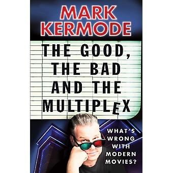 The Good the Bad and the Multiplex (Paperback) by Kermode Mark