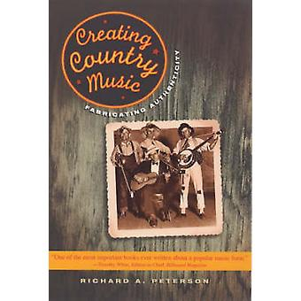 Creating Country Music - Fabricating Authenticity (New edition) by Ric