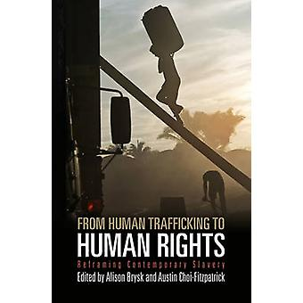 From Human Trafficking to Human Rights - Reframing Contemporary Slaver