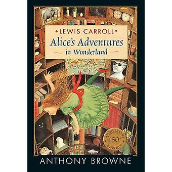 Alice's Adventures in Wonderland by Lewis Carroll - Anthony Browne -