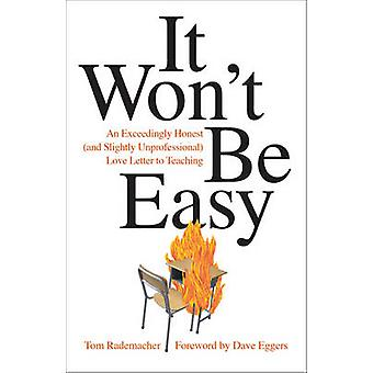 It Won't Be Easy - An Exceedingly Honest (and Slightly Unprofessional)