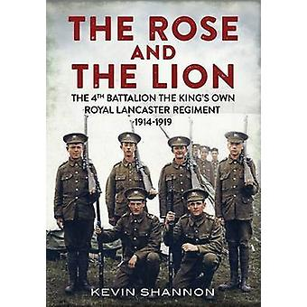 The Lion and the Rose - The 4th Battalion the King's Own Royal Lancast