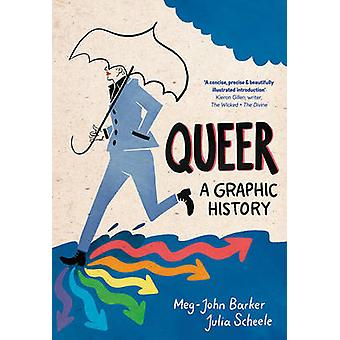 Queer - A Graphic History by Meg John Barker - Julia Scheele - 9781785