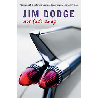 Not Fade Away (Main) by Jim Dodge - Kevin Sampson - 9781841954868 Book