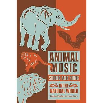 Animal Music - Sound and Song in the Natural World by Tobias Fischer -