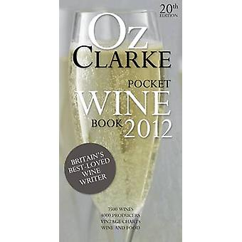 Oz Clarke Pocket Wine Book 2012 by Oz Clarke