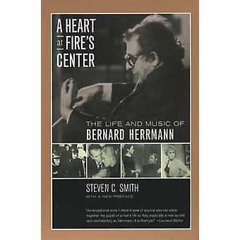 A Heart at Fire's Center - The Life and Music of Bernard Herrmann by S