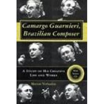 Camargo Guarnieri - Brazilian Composer - A Study of His Creative Life