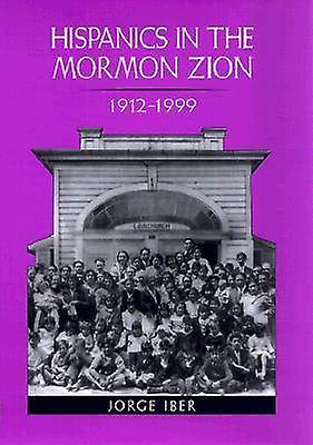 Hispanics in the Mormon Zion - 1912-1999 by Jorge Iber - 978089096933
