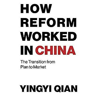 How Reform Worked in China:�The Transition from Plan to�Market (How Reform Worked in�China)