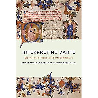 Interpreting Dante: Essays on the Traditions of Dante Commentary (The William and Katherine Devers Series in Dante...