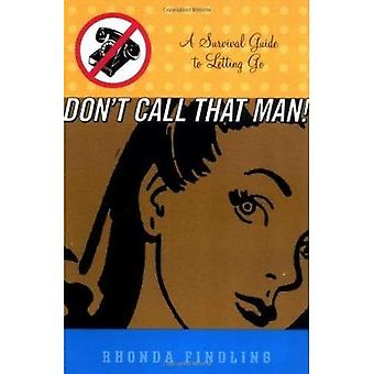 Don't Call That Man: A Survival Guide to Letting Go