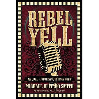 Rebel Yell: An Oral History of Southern Rock (Music and the American South Series)