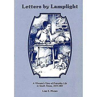 Letters by Lamplight: A Woman's View of Everyday Life in South Texas, 1873-1883