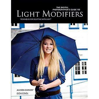 The Digital Photographer�s Guide to Light Modifiers: Techniques for Sculpting With Light