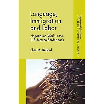 Language Immigration and Labor by DuBord & Elise M.