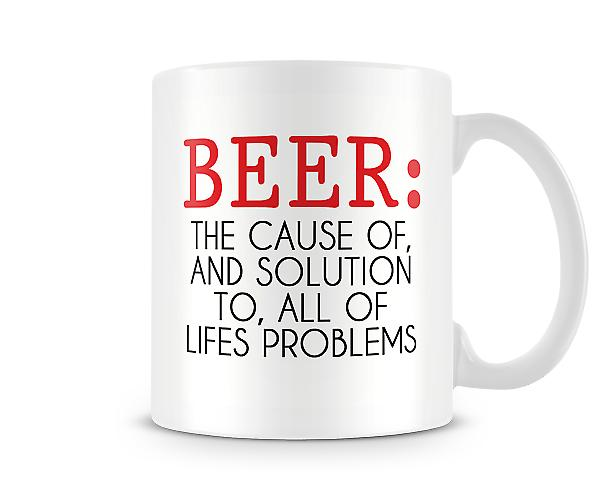 Beer The Cause Of And Solution To All Lifes Problems Mug