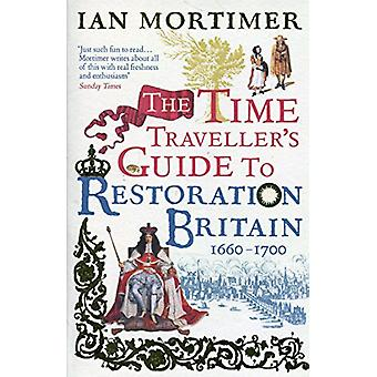The Time Traveller's Guide to Restoration Britain - Life in the Age of