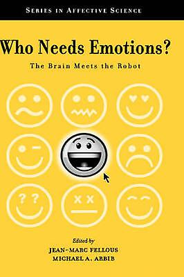 Who Needs Emotions The Brain Meets the Robot by Fellous & JeanMarc