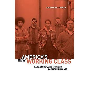 Americas New Working Class Race Gender and Ethnicity in a Biopolitical Age by Arnold & Kathleen R.