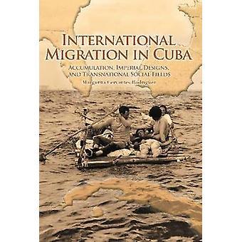 International Migration in Cuba Accumulation Imperial Designs et domaines sociaux transnationaux de CervantesRodriguez & Margarita