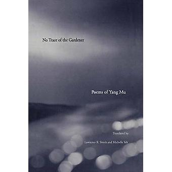No Trace of the Gardener Poems of Yang Mu by Mu & Yang