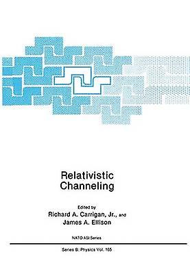 Relativistic Channeling by Carrigan Jr. & Richard A.
