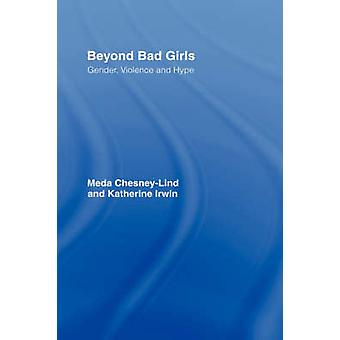 Beyond Bad Girls Gender Violence and Hype by ChesneyLind & Meda