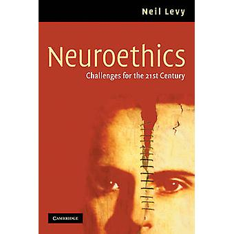 Neuroethics Challenges for the 21st Century by Levy & Neil