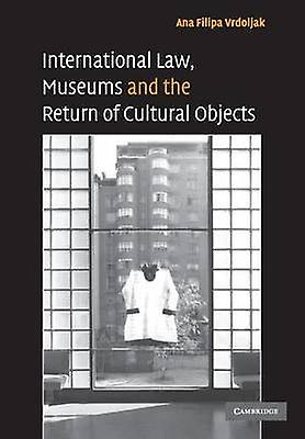 International Law Museums and the Return of Cultural             Objects by Vrdoljak & Ana Filipa
