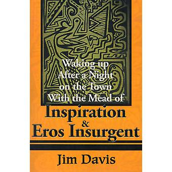 Waking Up After a Night on the Town with the Mead of Inspiration  Eros Insurgent by Davis & Jim