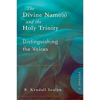 The Divine Names and the Holy Trinity Volume One Distinguishing the Voices by Soulen & R. Kendall