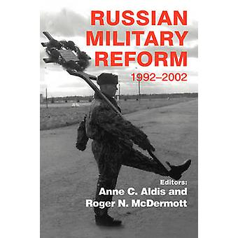 Russian Military Reform 19922002 by Aldis & Anne C.