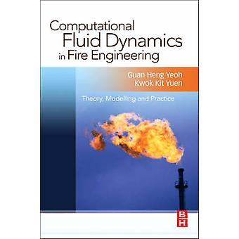 Computational Fluid Dynamics in Fire Engineering Theory Modelling and Practice by Yeoh & Guan Heng