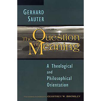 La Question du sens une Orientation théologique et philosophique de Sauter & Gerhard