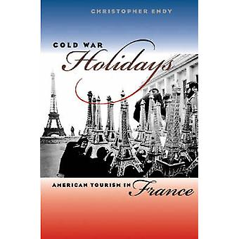 Cold War Holidays American Tourism in France by Endy & Christopher