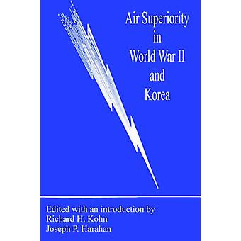 Air Superiority in World War II and Korea by Kohn & Richard H.