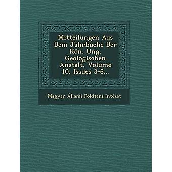 Mitteilungen Aus Dem Jahrbuche Der Kon. Ung. Geologischen Anstalt Volume 10 Issues 36... by Magyar Allami Foldtani Intezet