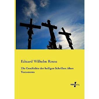 Die Geschichte der heiligen Schriften Alten testamentet av Reuss & Eduard Wilhelm