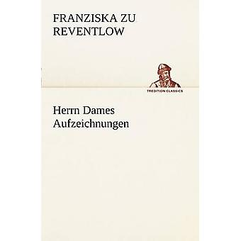 Herrn Dames Aufzeichnungen by Reventlow & Franziska Zu