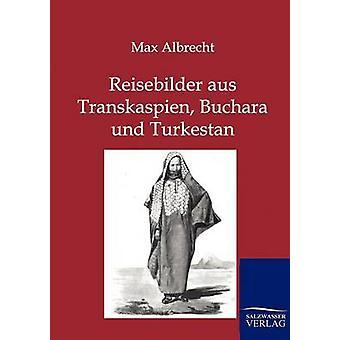 Reisebilder aus Transkaspien Buchara und Turkestan by Albrecht & Max