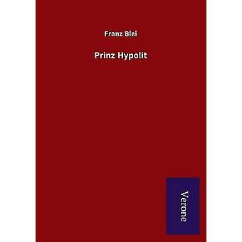 Prinz Hypolit von Blei & Franz