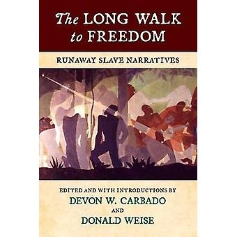The Long Walk to Freedom - Runaway Slave Narratives by Devon W Carbado