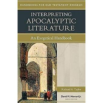 Interpreting Apocalyptic Literature - An Exegetical Handbook by Richar
