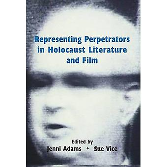 Representing Perpetrators in Holocaust Literature and Film by Jenni A