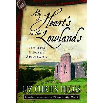 My Heart's in the Lowlands - Ten Days in Bonny Scotland by Liz Curtis